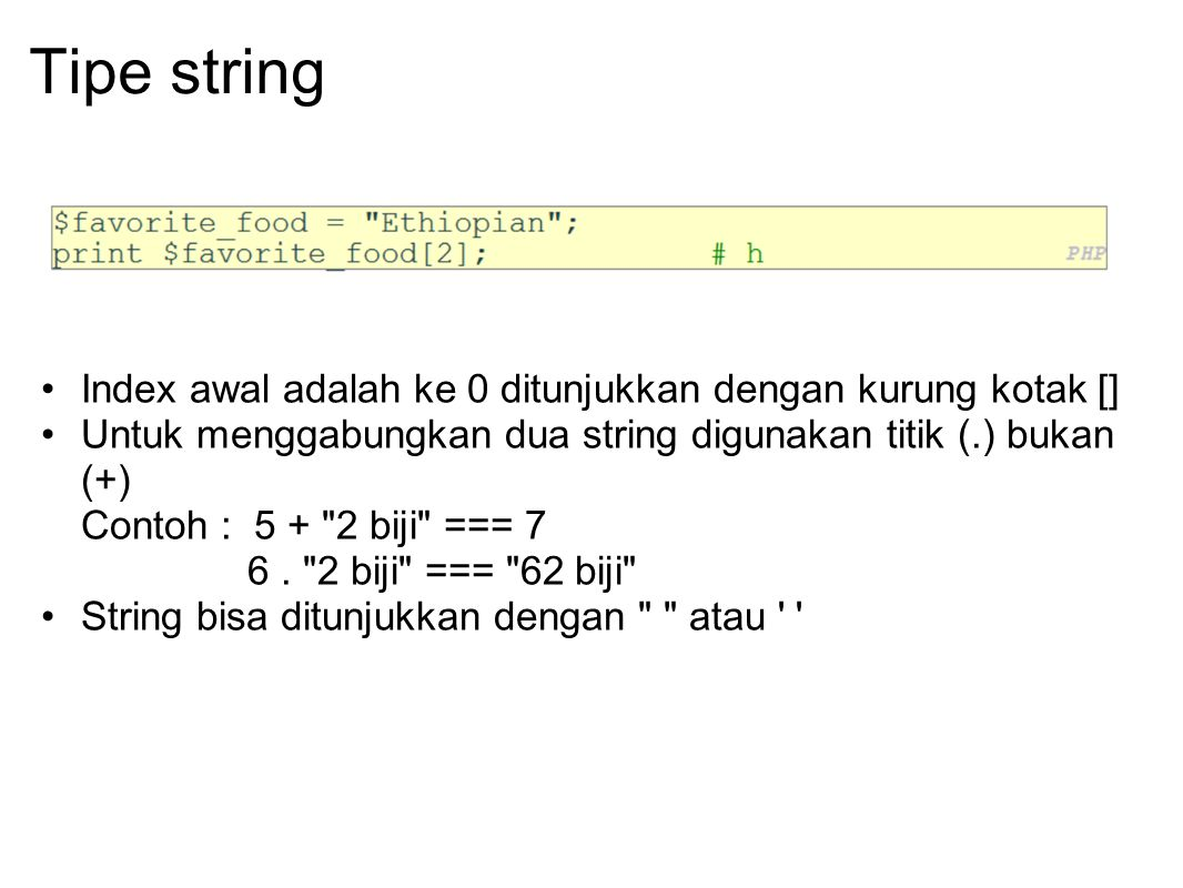 Tipe string Index awal adalah ke 0 ditunjukkan dengan kurung kotak []